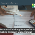 Why Forward-Thinking Nonprofits Are Automating Expense Management